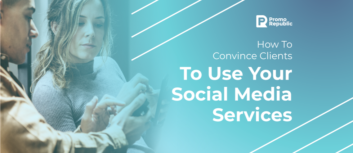How To Convince Your Clients To Use Your Social Media Services
