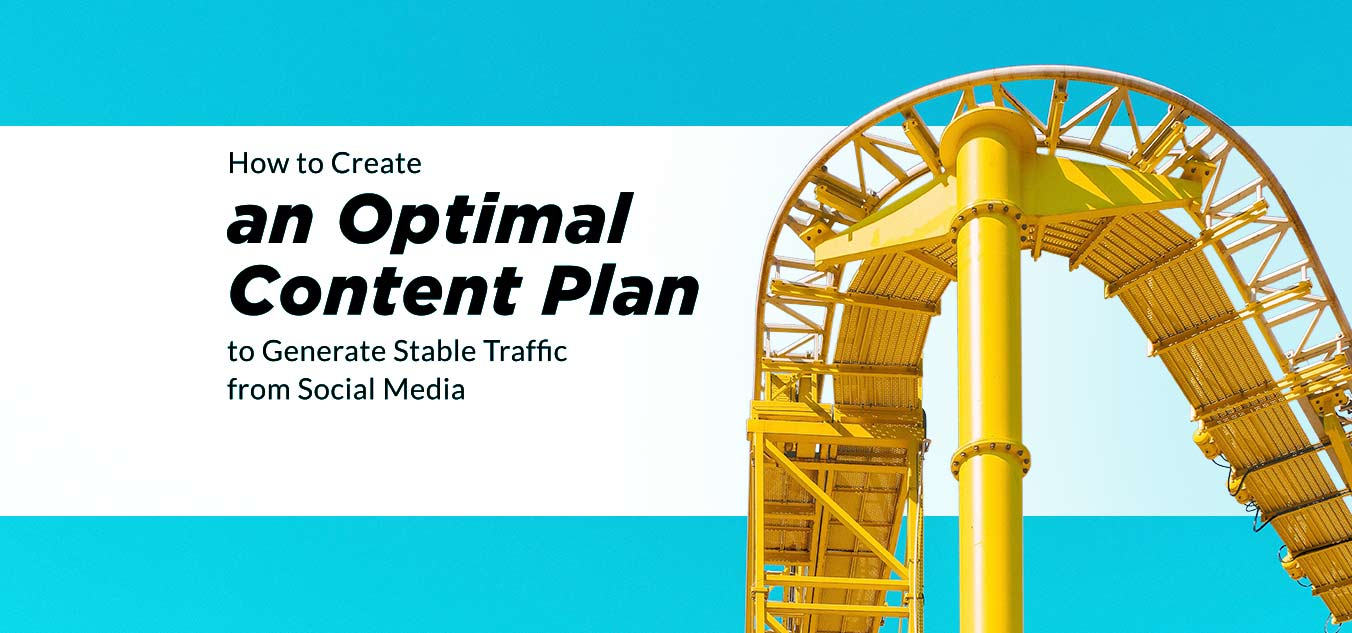 How to Create an Optimal Content Plan to Generate Stable Traffic from Social Media