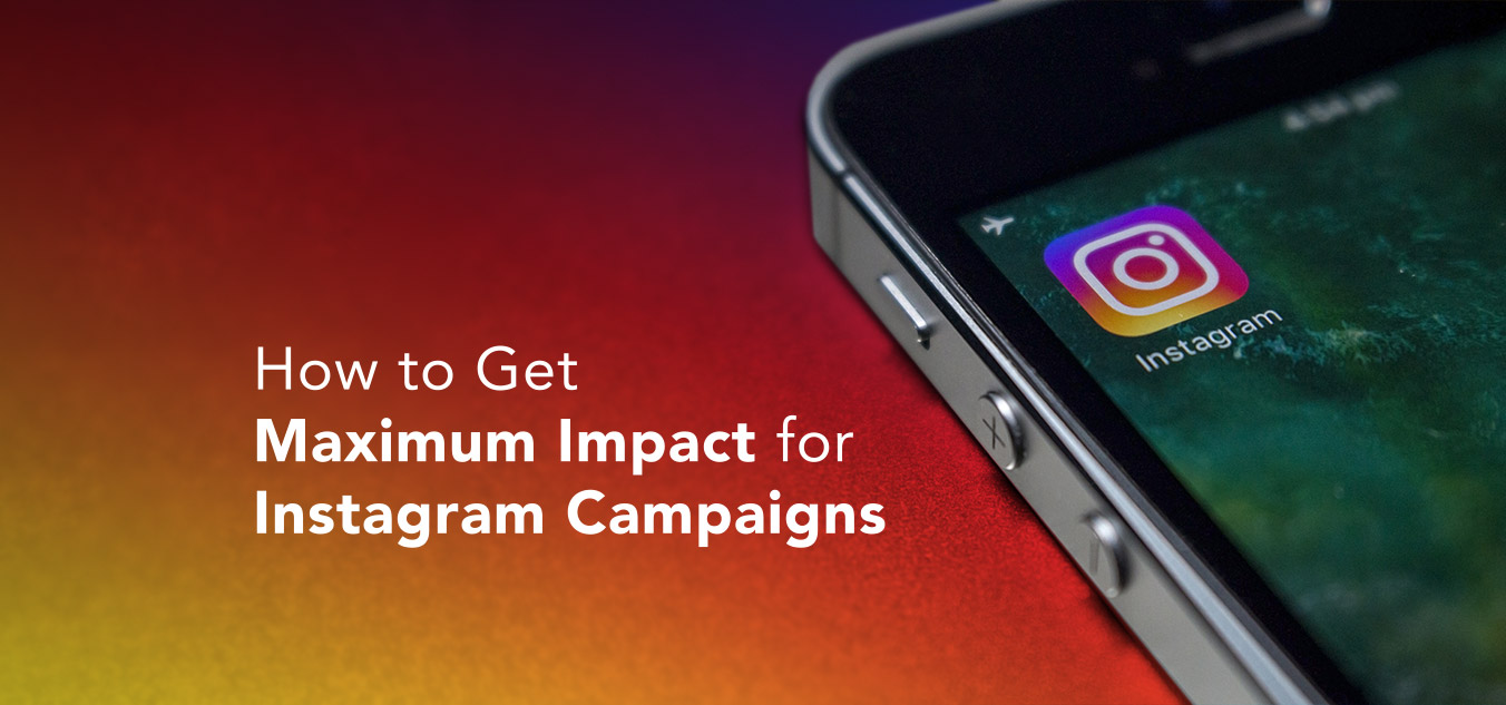 How to Get the Maximum Impact for Instagram Campaigns