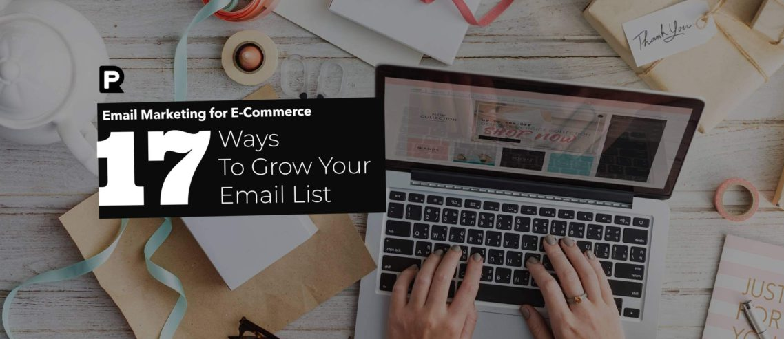 Email Marketing for eCommerce - 17 Ways to Dramatically Grow Your Email List