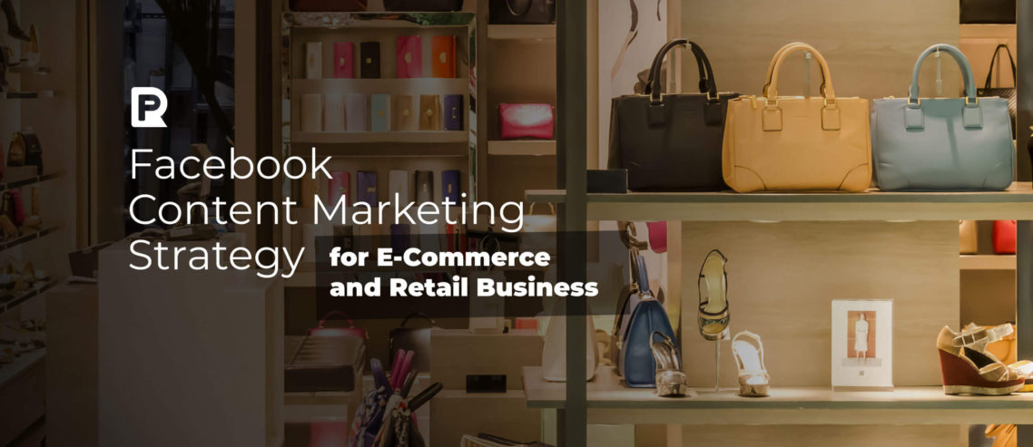Facebook Content Marketing Strategy for eCommerce and Retail Business