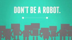 Don`t be a robot